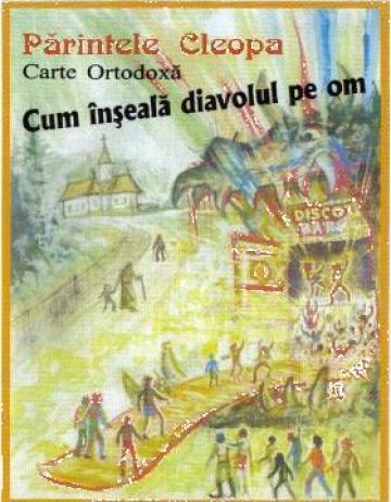 Carte, Cum inseala diavolul pe om Autor: Arhim Ilie Cleopa de la Candela Criscom Srl.
